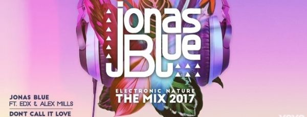 Jonas Blue, EDX - Don't Call It Love ft. Alex Mills
